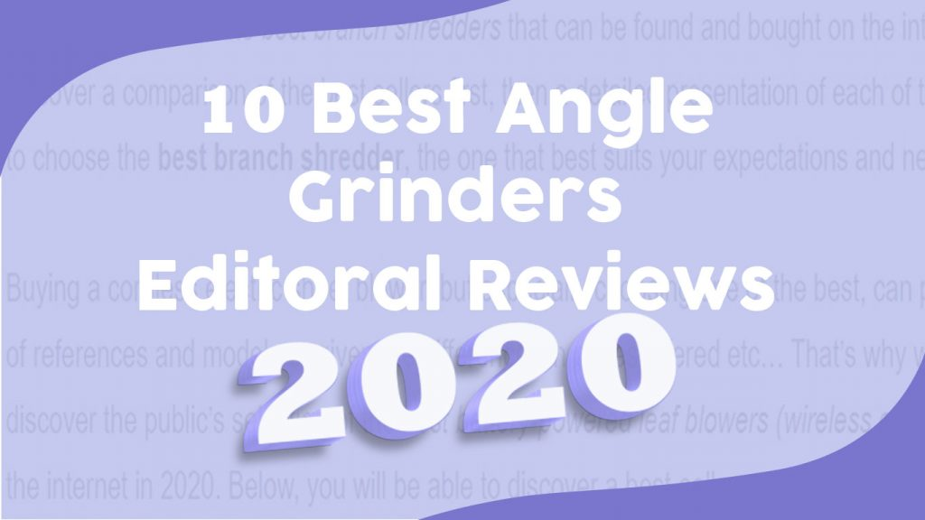 10 Best Angle Grinders [ 2020 Editorial Reviews ]