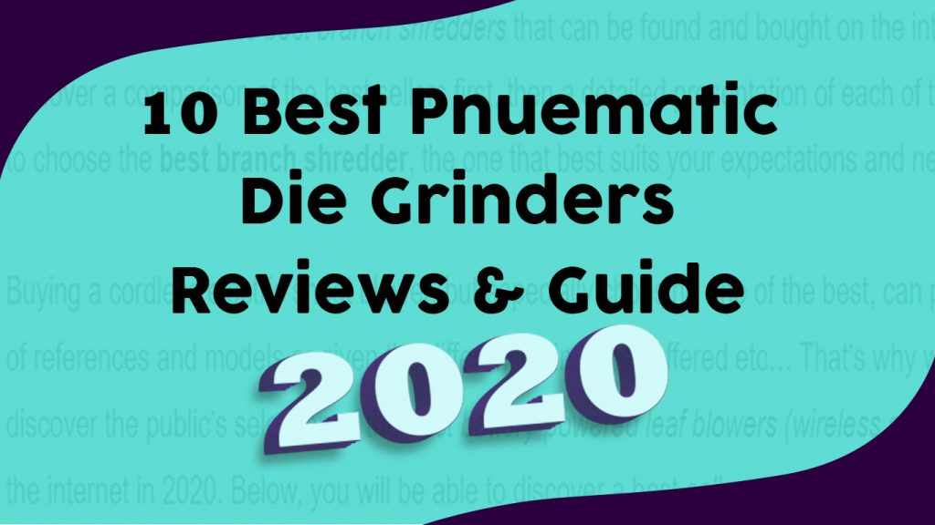 10 Best Pneumatic Die Grinders(Reviews & Guide 2020)