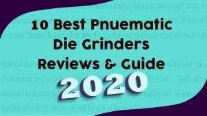 10 Best Pneumatic Die Grinders(Reviews & Guide 2020)