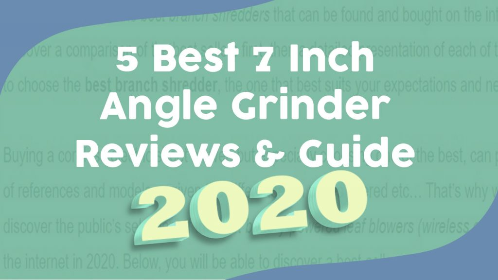 5 Best 7 Inch Angle Grinder Reviews & Guide 2020