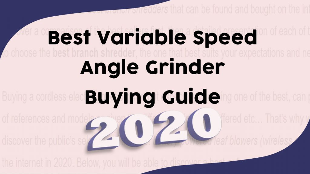 Best Variable Speed Angle Grinder – Buying Guide 2020